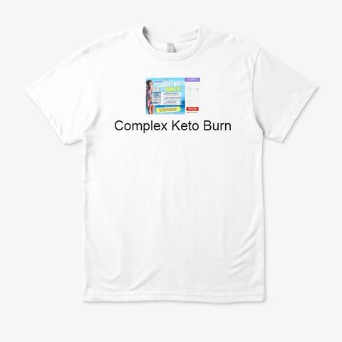 Complex Keto Burn Reviews White T-Shirt Front