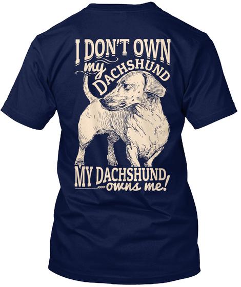 I Don't Own My Dachshund My Dachshund Owns Me! Navy T-Shirt Back