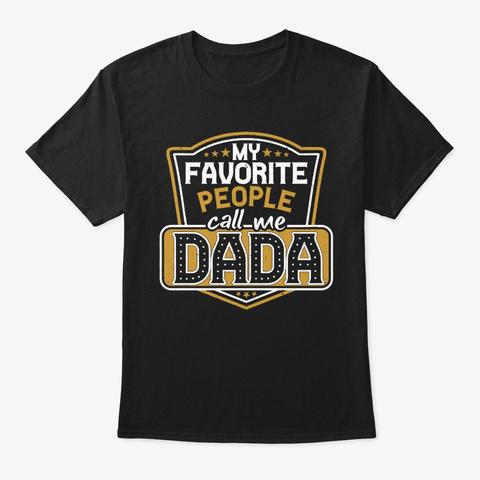 My Favorite People Call Me Dada Black T-Shirt Front