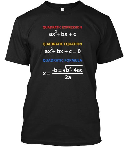 Quadratic Expression Ax2+Bx+C Quadratic Equation Ax2+Bx+C=0 Quadratic Formula X= B+ √B2 4ac/2a Black Camiseta Front