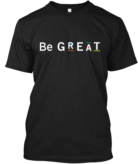 Be Great Black T-Shirt Front