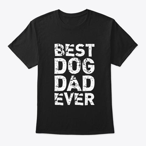 Best Dog Dad Ever For Men Gift T Shirt Black T-Shirt Front