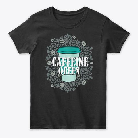 Caffeine Queen Black T-Shirt Front