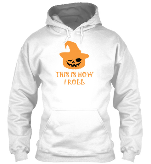 This Is How I Roll Pumpkin Witch Hallowe White T-Shirt Front
