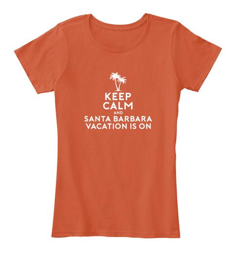 Keep Calm Santa Barbara Vacation Shirt Deep Orange Camiseta Front