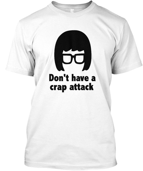 Don't Have A Crap Attack White T-Shirt Front