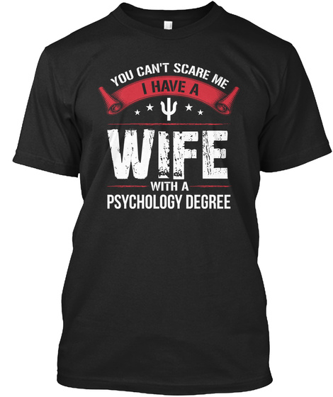 You Can't Scare Me I Have A Wife With A Psychology Degree Black T-Shirt Front