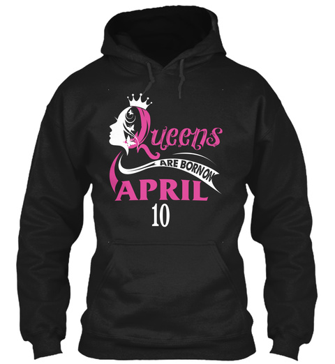 Queens Are Born On April 10 Black T-Shirt Front