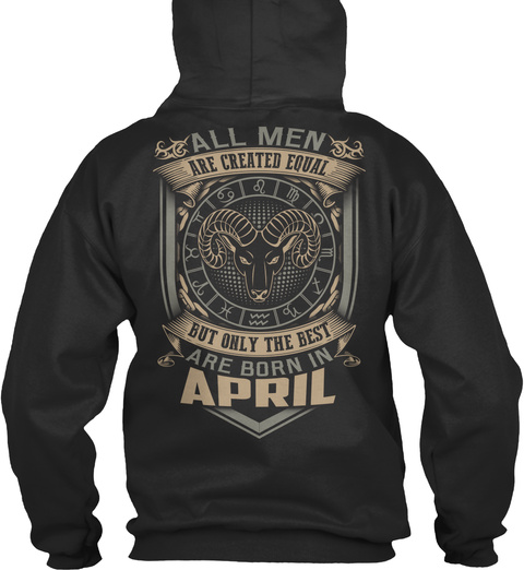 All Men Are Created Equal But Only The Best Are Born In April Jet Black T-Shirt Back