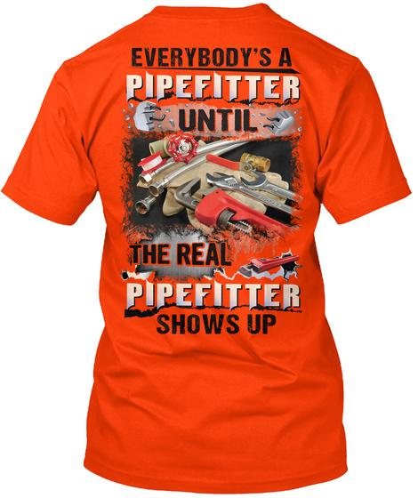 Everybody's A Pipe Fitter Until The Real Pipe Fitter Shows Up Orange T-Shirt Back