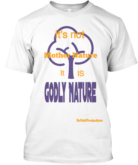 It's Not Mother Nature It Is Godly Nature Be Odd Productions White T-Shirt Front