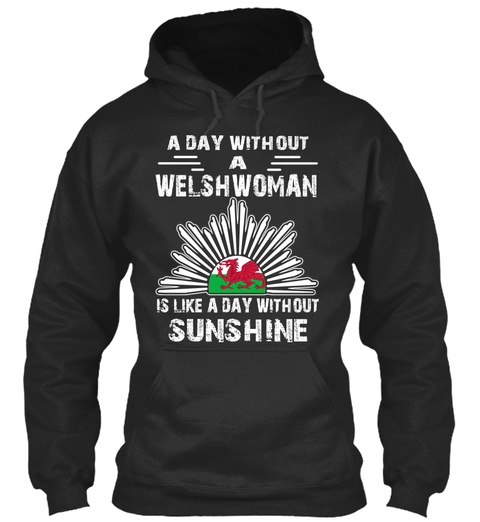 A Day Without A Welshwoman Is Like A Day Without Sunshine Jet Black T-Shirt Front