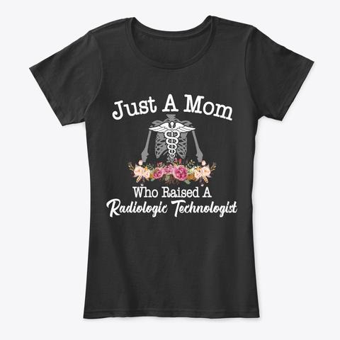Just Mom Raised Radiologic Technologist Black T-Shirt Front