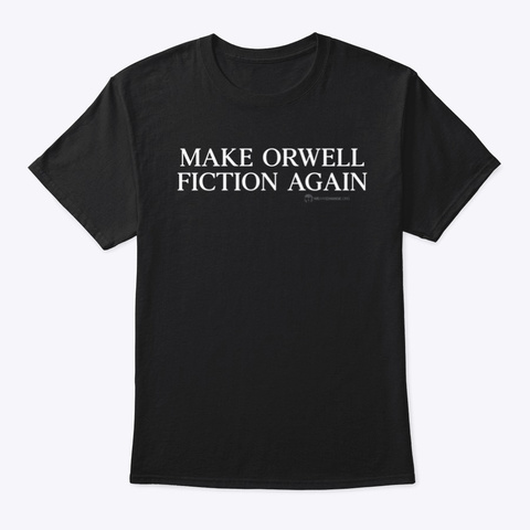 Make Orwell Fiction Again Black T-Shirt Front