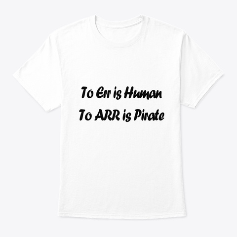 To Err Is Human White T-Shirt Front