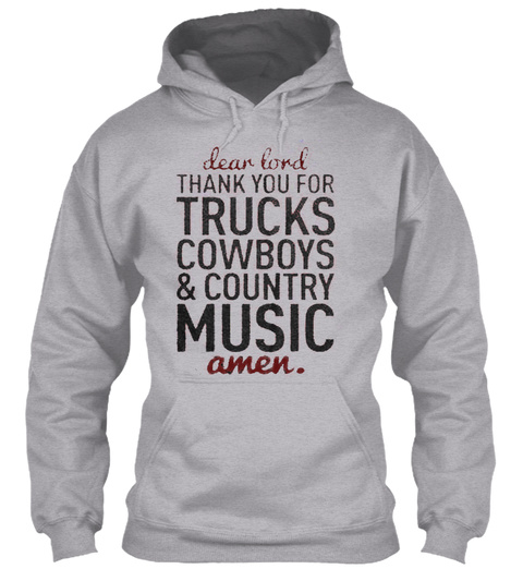 Dear Lord Thank You For Trucks Cowboys & Country Music Amen. Sport Grey T-Shirt Front