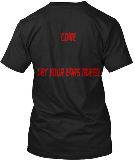 Come Let Your Ears Bleed Black T-Shirt Back