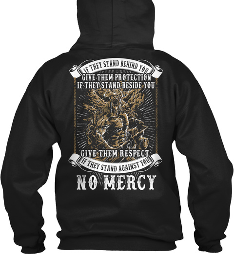 If They Stand Behind You Give Them Protection If They Stand Beside You Give Them Respect If They Stand Against You... Black T-Shirt Back