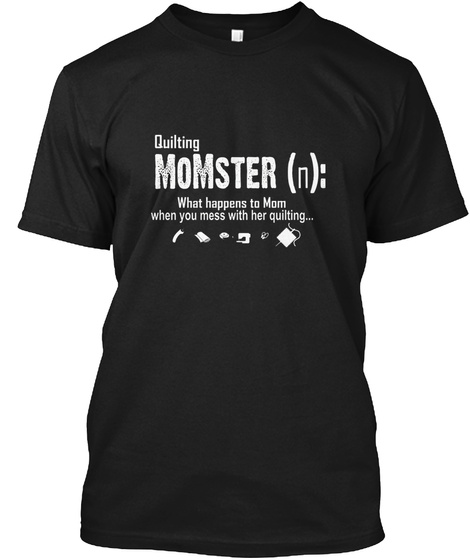 Quilting Momster Best Funny Gift Ideal Black T-Shirt Front