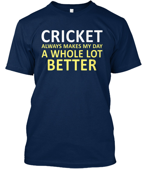 Cricket Always Makes My Day A Whole Lot Better Navy T-Shirt Front