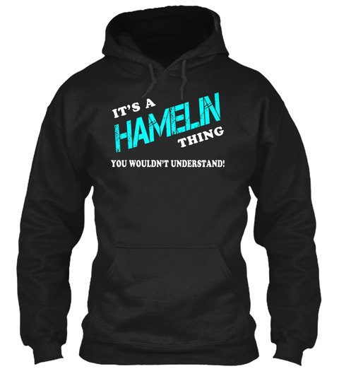 Its A Hamelin Thing   Name Shirts Black T-Shirt Front
