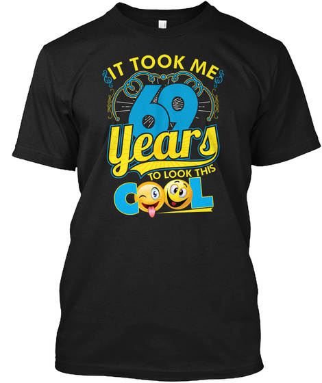 It Took Me 69 Years To Look This Cool Black T-Shirt Front