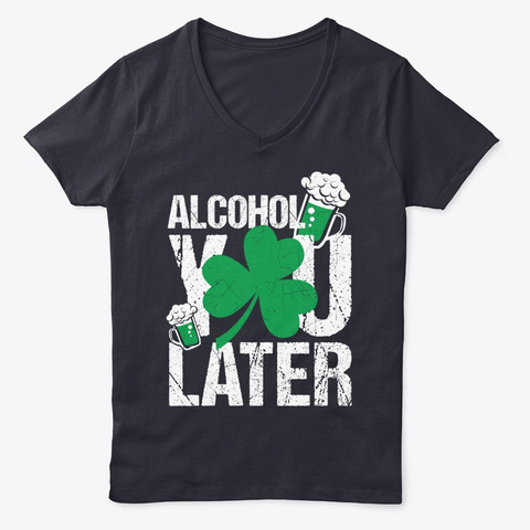 Alcohol You Later Saint Patrick's Day Navy T-Shirt Front