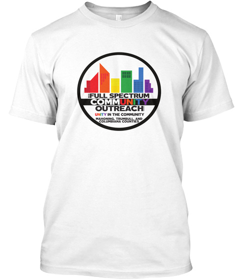 Bcc Full Spectrum Community Outreach Unity In The Community Mahoning Trumbull And Columbiana Counties White T-Shirt Front