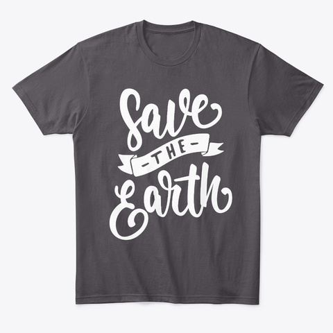 Create A Smart Earth Earth Day  Heathered Charcoal  T-Shirt Front