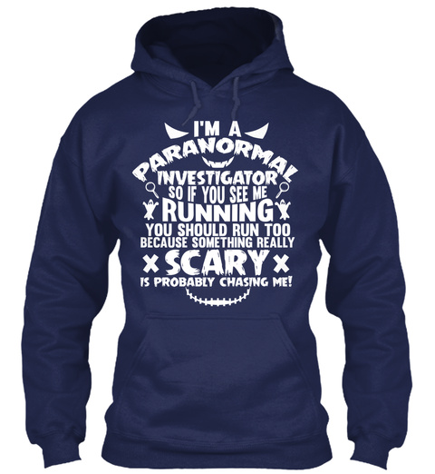 I'm A Paranormal Investigator So If You See Me Running You Should Run Too Because Some Thing Really Scary Is Probably... Navy T-Shirt Front