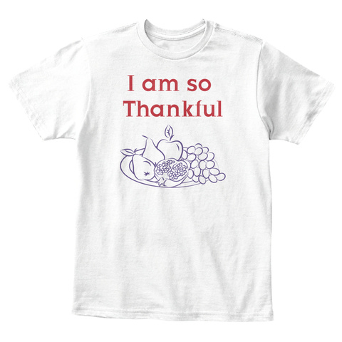 I Am So Thankful White T-Shirt Front