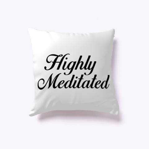 Highly Meditated Meditation Pillow Standard T-Shirt Front