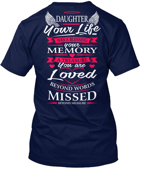 Daughter Your Life Was A Blessing Your Memory A Treasure You Are Loved Beyond Words Missed Beyond Measure Navy T-Shirt Back