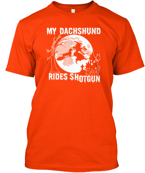 My Dachshund Rides Shotgun Orange T-Shirt Front
