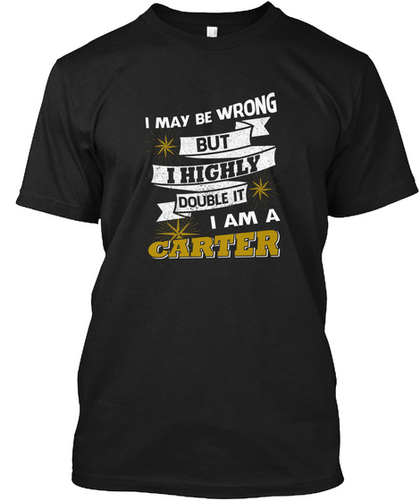 I May Be Wrong But I Highly Double It I Am A Carter Black T-Shirt Front