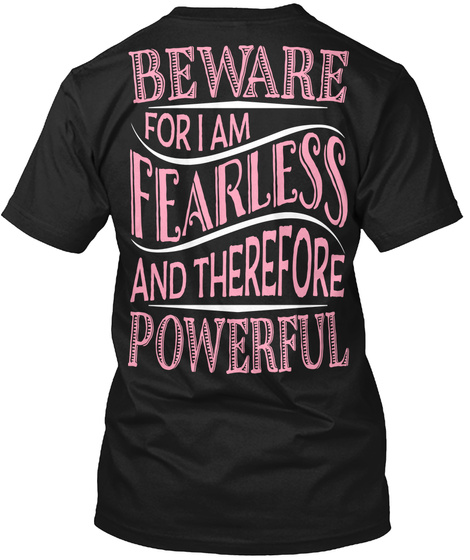 Beware For I Am Fearless And Therefore Powerful Black T-Shirt Back