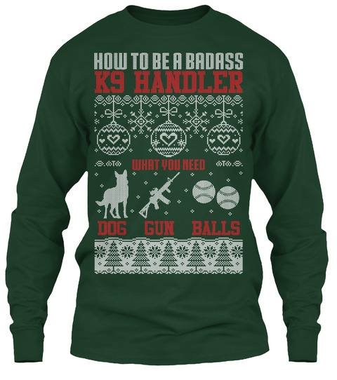 How To Be A Badass K9 Handler What You Need Dog Gun Balls Forest Green Long Sleeve T-Shirt Front
