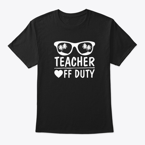 Great Last Day Of School Funny Off Duty  Black T-Shirt Front