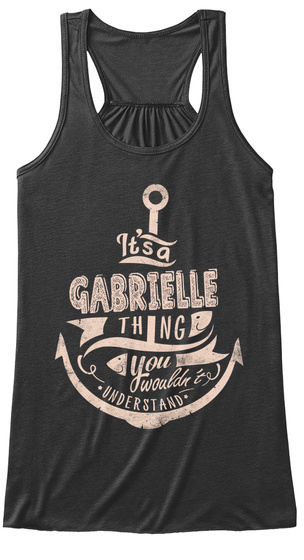 It S A Gabrielle Thing You Wouldn T Understand Dark Grey Heather T-Shirt Front