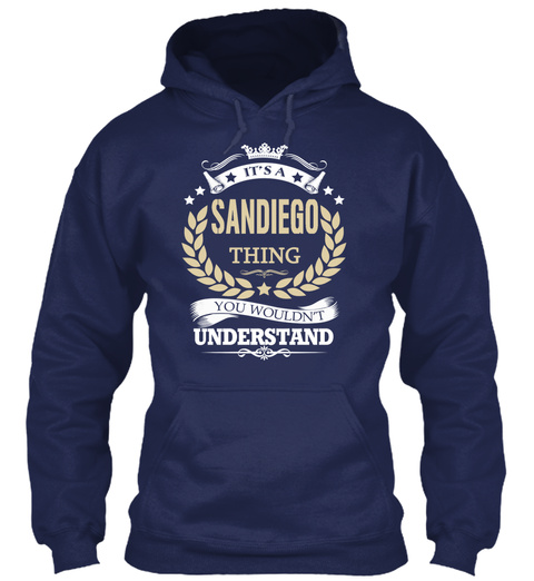 It's A Sandiego Thing You Wouldn't Understand Navy Sweatshirt Front