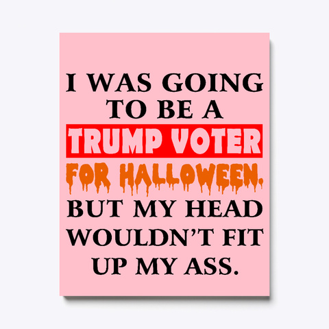 I Was Going To Be A Trump For Halloween Pink T-Shirt Front