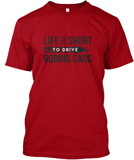 Life Is Too Short To Drive Boring Cars Deep Red T-Shirt Front