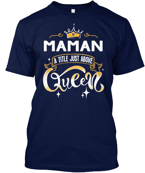 Maman A Title Just Above Queen   Mother's Day Gift For Mom Grandma Navy T-Shirt Front