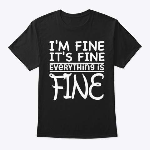 I'm Fine, It's Fine, Everything Is Fine Black T-Shirt Front