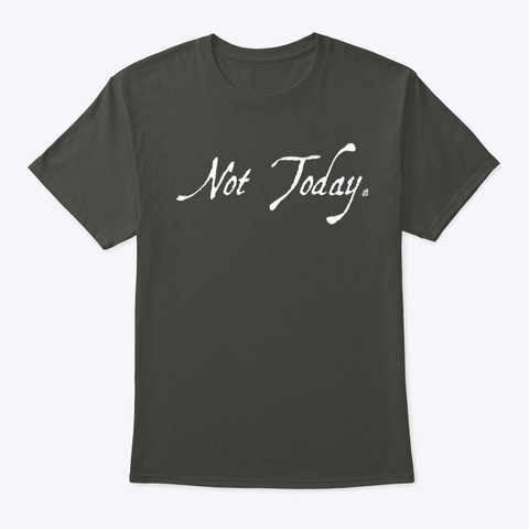 Not Today Smoke Gray T-Shirt Front