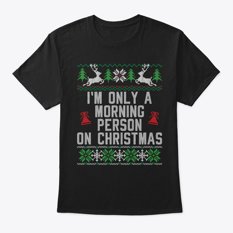 I'm Only A Morning Person On Christmas Black T-Shirt Front