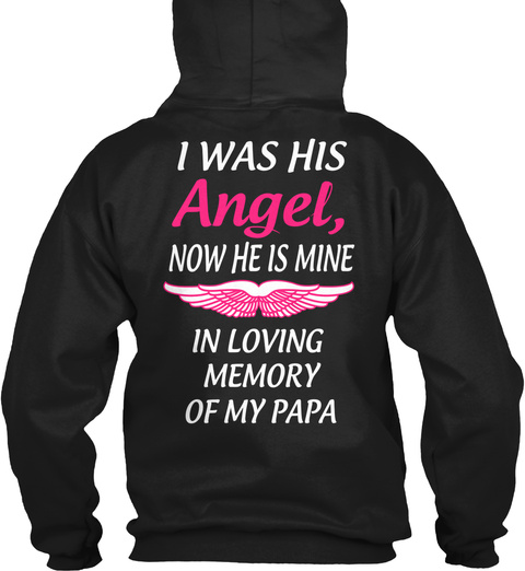 I Was His Angel, Now He Is Mine In Loving Memory Of My Papa Black T-Shirt Back