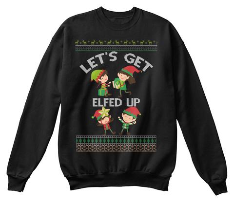 Let's Get Elfed Up Black Sweatshirt Front