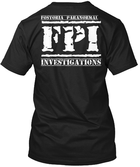 Fostoria Paranormal Fpi Investigations Black T-Shirt Back