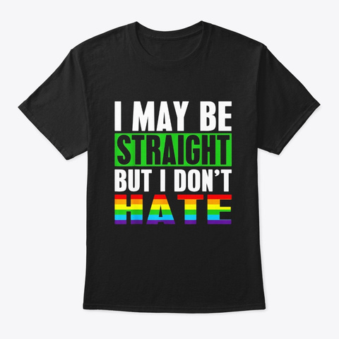 I May Be Straight I Dont Hate Lgbt Ally Black T-Shirt Front